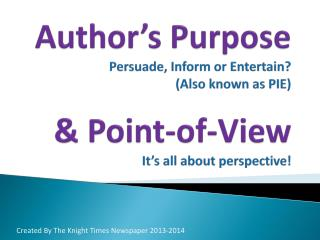 Author�s Purpose Persuade, Inform or Entertain?  (Also known as PIE)