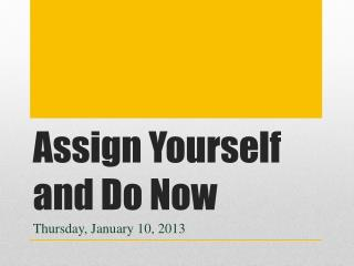 Assign Yourself and Do Now
