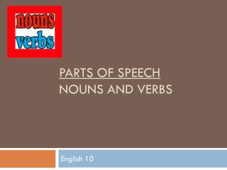 Parts of Speech Nouns and Verbs
