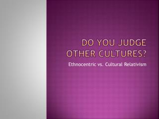 Do you judge other cultures?
