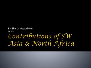 Contributions of SW Asia & North Africa