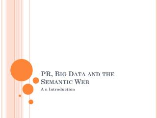 PR, Big Data and the Semantic Web