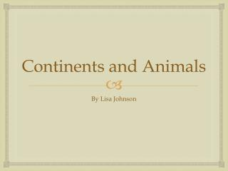 Continents and Animals