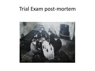 Trial Exam post-mortem