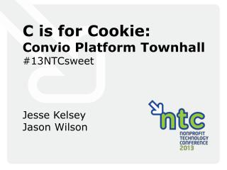 C is for Cookie: Convio  Platform  Townhall #13NTCsweet