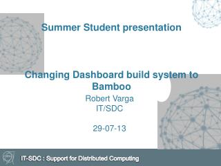 Summer Student  presentation Changing Dashboard build system to Bamboo