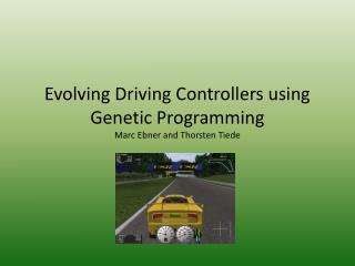 Evolving Driving Controllers using Genetic Programming Marc Ebner and Thorsten Tiede