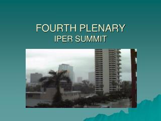 FOURTH PLENARY IPER SUMMIT