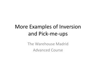 More Examples of Inversion and Pick-me-ups