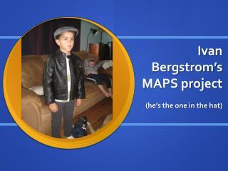 Ivan Bergstrom's MAPS project