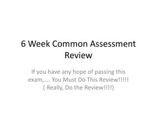 6 Week Common Assessment Review