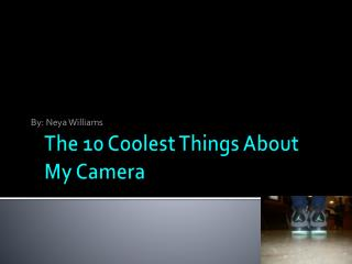 The 10 Coolest Things About My Camera