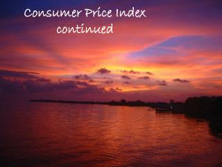 Consumer Price Index  continued