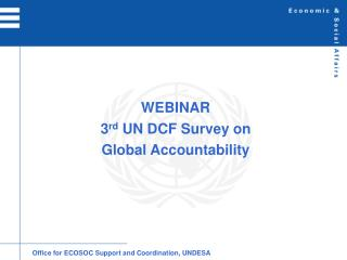 WEBINAR 3 rd  UN DCF Survey on  Global Accountability