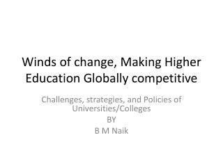 Winds of  change, Making  Higher  Education  Globally competitive