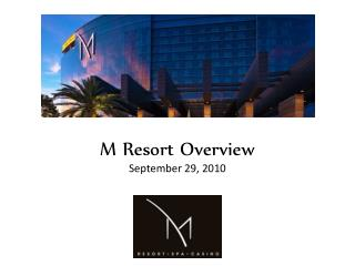 M Resort Overview September 29, 2010