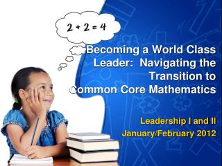 Becoming a World Class Leader:  Navigating the Transition to    Common Core Mathematics