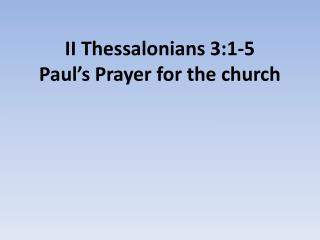 II  Thessalonians  3:1-5 Paul�s Prayer for the church