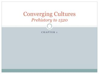 Converging Cultures Prehistory to 1520