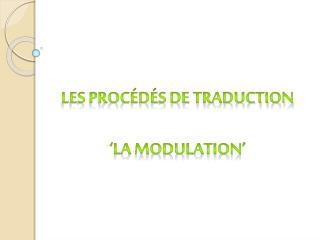 LES PROCÉDÉS DE TRADUCTION 'LA MODULATION'