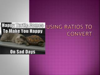 Using Ratios to Convert