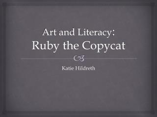 Art and Literacy : Ruby the Copycat