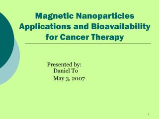 Magnetic Nanoparticles Applications and Bioavailability for Cancer Therapy