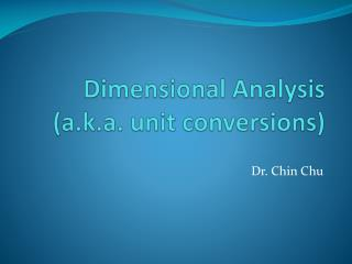 D imensional  A nalysis  (a.k.a. unit conversions)