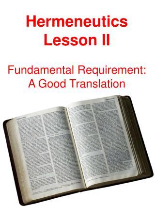 Hermeneutics Lesson  II Fundamental Requirement:   A Good Translation