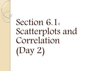 Section 6.1: Scatterplots  and Correlation (Day 2)