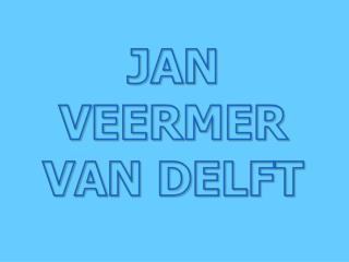JAN VEERMER VAN DELFT