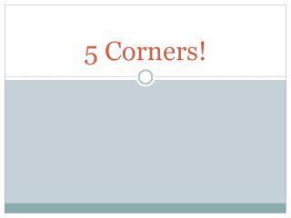 5 Corners!