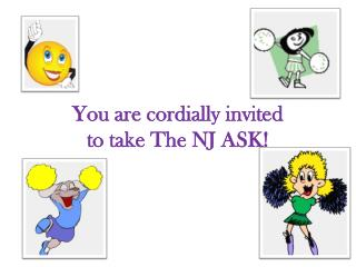 You are cordially invited  to take The NJ ASK!
