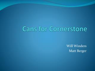 Cans for Cornerstone