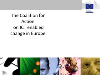 The Coalition for Action   on ICT enabled change in Europe