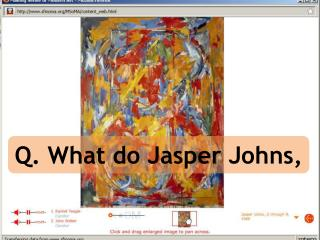 Q. What do Jasper Johns,