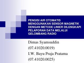 Dimas  Syamsuddin (07.41020.0019) I.W.  Bayu Praja Pratama ( 07.41020.0025)
