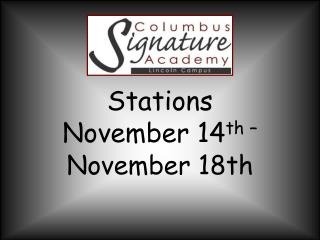 Stations  November 14 th –  November 18th