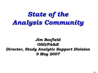 State of the Analysis Community  Jim Bexfield OSD
