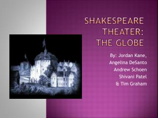 Shakespeare theater:  the globe