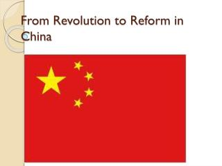 From Revolution to Reform in China