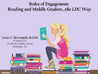 Rules of Engagement:  Reading and Middle Graders …the LDC Way