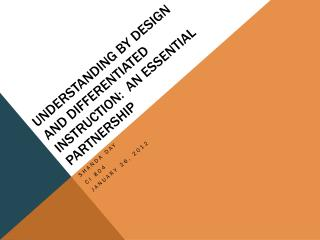 Understanding by Design and Differentiated Instruction:  An Essential Partnershi p