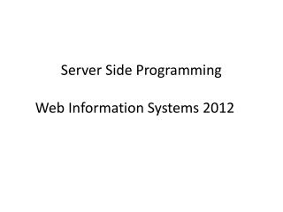 Server Side Programming Web Information Systems 2012