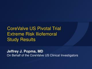 CoreValve US Pivotal  Trial Extreme Risk  Iliofemoral Study  Results