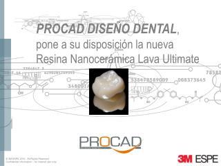 PROCAD DISEÑO DENTAL , pone a su disposición la nueva Resina Nanocerámica Lava Ultimate