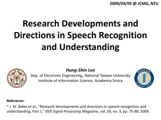 Research Developments and Directions in Speech Recognition and Understanding