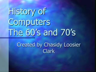History of Computers The 60 s and 70 s