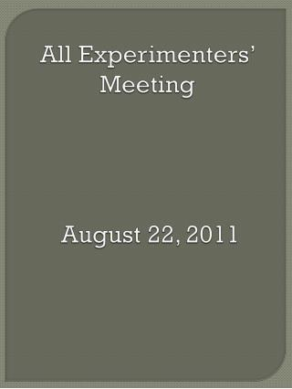 All Experimenters' Meeting August 22, 2011