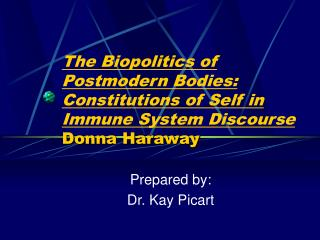 The Biopolitics of Postmodern Bodies:  Constitutions of Self in Immune System Discourse Donna Haraway